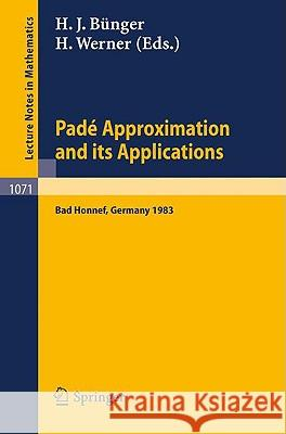 Pade Approximations and its Applications : Proceedings of a Conference held at Bad Honnef, Germany, March 7-10, 1983 H. Werner H. J. Bnger H. J. Ba1/4nger 9783540133643