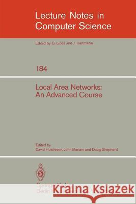 Local Area Networks: An Advanced Course: Glasgow, July 11-22, 1983. Proceedings J. a. Mariani W. D. Shepherd D. Hutchison 9783540151913