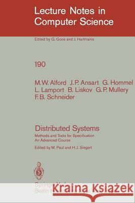 Distributed Systems: Methods and Tools for Specification. an Advanced Course M. W. Alford J. P. Ansart G. Hommel 9783540152163