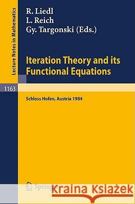 Iteration Theory and its Functional Equations : Proceedings of the International Symposium held at Schloß Hofen (Lochau), Austria, September 28 - October 1, 1984 Roman Liedl Ludwig Reich Gyrgy Targonski 9783540160670
