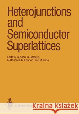Heterojunctions and Semiconductor Superlattices : Proceedings of the Winter School Les Houches, France, March 12-21, 1985 Guy Allan Gerals Bastard Nino Boccara 9783540162599 Springer