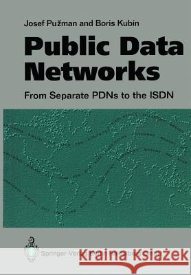 Public Data Networks: From Separate Pdns to the ISDN Josef Puzman Boris Kubin 9783540195801