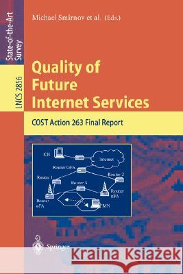 Quality of Future Internet Services: Cost Action 263 Final Report Michael Smirnov Ernst Biersack Chris Blondia 9783540201939