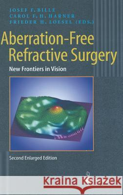 Aberration-Free Refractive Surgery : New Frontiers in Vision J. F. Bille C. F. H. Harner F. H. Loesel 9783540204213
