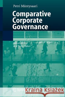 Comparative Corporate Governance: Shareholders as a Rule-Maker Petri Mc$Ntysaari Petri Mdntysaari Petri Mntysaari 9783540253808