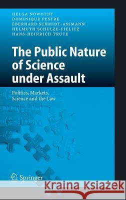 The Public Nature of Science Under Assault: Politics, Markets, Science and the Law Helga Nowotny Hans-Heinrich Trute Eberhard Schmidt-A_mann 9783540257912