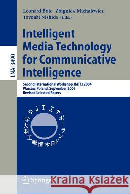 Intelligent Media Technology for Communicative Intelligence: Second International Workshop, Imtci 2004, Warsaw, Poland, September 13-14, 2004. Revised L. Bolc Leonard Bolc Zbigniew Michalewicz 9783540290353