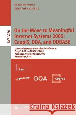 On the Move to Meaningful Internet Systems 2005: Coopis, Doa, and Odbase: Otm Confederated International Conferences, Coopis, Doa, and Odbase 2005, Ag R. Meersman Robert Meersman 9783540297369