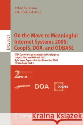 On the Move to Meaningful Internet Systems 2005: Coopis, DOA, and Odbase: Otm Confederated International Conferences, Coopis, DOA, and Odbase 2005, Ag R. Meersman Robert Meersman 9783540297383