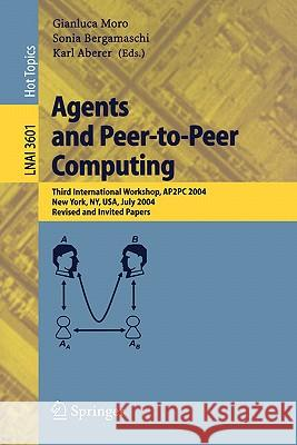 Agents and Peer-To-Peer Computing: Third International Workshop, Ap2pc 2004, New York, NY, USA, July 19, 2004, Revised and Invited Papers Gianluca Moro 9783540297550