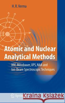 Atomic and Nuclear Analytical Methods: Xrf, Mssbauer, Xps, Naa and Ion-Beam Spectroscopic Techniques H. R. Verma 9783540302773