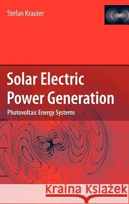 Solar Electric Power Generation - Photovoltaic Energy Systems: Modeling of Optical and Thermal Performance, Electrical Yield, Energy Balance, Effect o Stefan Krauter S. Krauter 9783540313458