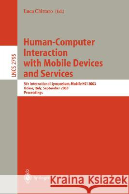 Human-Computer Interaction with Mobile Devices and Services: 5th International Symposium, Mobile Hci 2003, Udine, Italy, September 8-11, 2003, Proceed Luca Chittaro 9783540408215