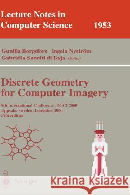 Discrete Geometry for Computer Imagery : 9th International Conference, DGCI 2000 Uppsala, Sweden, December 13-15, 2000 Proceedings Gunilla Borgefors Ingela Nystrom Gabriella Sannit 9783540413967