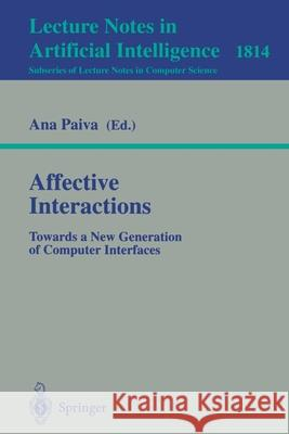 Affective Interactions : Towards a New Generation of Computer Interfaces Ana Paiva Ana Paiva 9783540415206