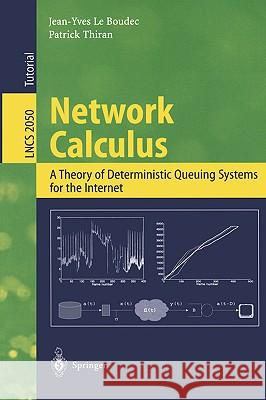 Network Calculus: A Theory of Deterministic Queuing Systems for the Internet Jean-Yves L J. y. L P. Thiran 9783540421849