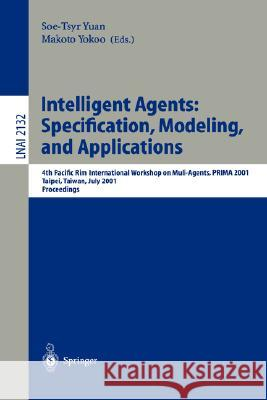 Intelligent Agents: Specification, Modeling, and Application: 4th Pacific Rim International Workshop on Multi-Agents, Prima 2001, Taipei, Taiwan, July S. T. Yuan SOE-Tsyr Yuan Makoto Yokoo 9783540424345 Springer