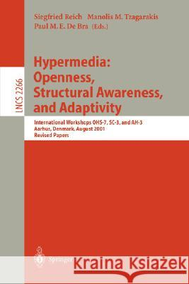 Hypermedia: Openness, Structural Awareness, and Adaptivity: International Workshops Ohs-7, Sc-3, and Ah-3, Aarhus, Denmark, August 14-18, 2001. Revise S. Reich M. M. Tzagarakis P. M. E. d 9783540432937