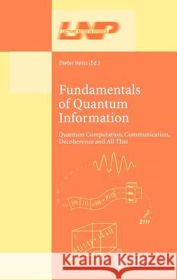 Fundamentals of Quantum Information: Quantum Computation, Communication, Decoherence and All That N. Ulfig D. Heiss Dieter Heiss 9783540433675