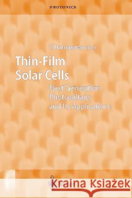 Thin-Film Solar Cells: Next Generation Photovoltaics and Its Applications Yoshihiro Hamakawa Y. Hamakawa Yoshihiro Hamakawa 9783540439455