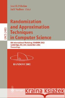 Randomization and Approximation Techniques in Computer Science: 6th International Workshop, Random 2002, Cambridge, Ma, Usa, September 13-15, 2002, Pr J. D. P. Rolim Jose D. P. Rolim Salil Vadhan 9783540441472