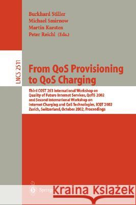 From Qos Provisioning to Qos Charging: Third Cost 263 International Workshop on Quality of Future Internet Services, Qofis 2002, and Second Internatio B. Stiller M. Smirnow Burkhard Stiller 9783540443568