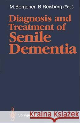 Diagnosis and Treatment of Senile Dementia Manfred Bergener Barry Reisberg 9783540508007 Springer