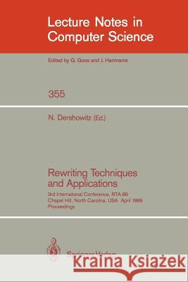Rewriting Techniques and Applications: 3rd International Conference, Rta-89, Chapel Hill, North Carolina, Usa, April 3-5, 1989, Proceedings Nachum Dershowitz 9783540510819 Springer