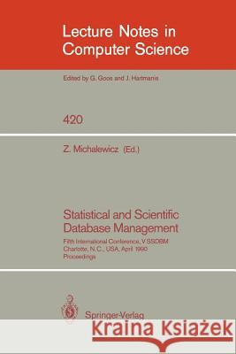 Statistical and Scientific Database Management: Fifth International Conference, V Ssdbm, Charlotte, N.C., USA, April 3-5, 1990, Proceedings Zbigniew Michalewicz 9783540523420