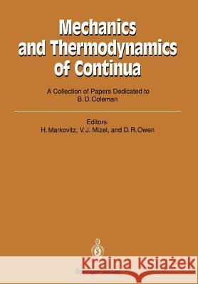 Mechanics and Thermodynamics of Continua: A Collection of Papers Dedicated to B.D. Coleman on His Sixtieth Birthday Hershel Markovitz Victor J. Mizel David R. Owen 9783540529996