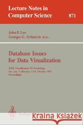 Database Issues for Data Visualization: IEEE Visualization '93 Workshop, San Jose, California, USA, October 26, 1993. Proceedings Georges G. Grinstein, John P. Lee