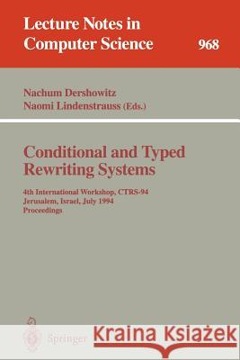 Conditional and Typed Rewriting Systems: 4th International Workshop, Ctrs-94, Jerusalem, Israel, July 13 - 15, 1994. Proceedings Nachum Dershowitz Naomi Lindenstrauss 9783540603818 Springer