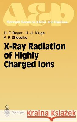 X-Ray Radiation of Highly Charged Ions H. F. Beyer Beyer                                    Heinrich F. Beyer 9783540631859