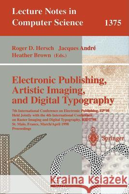 Electronic Publishing, Artistic Imaging, and Digital Typography: 7th International Conference on Electronic Publishing, Ep'98 Held Jointly with the 4t Roger Hersch Heather Brown H. Brown 9783540642985