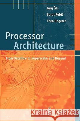 Processor Architecture: From Dataflow to Superscalar and Beyond Borut Robic Jurij Silc Theo Ungerer 9783540647980