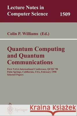 Quantum Computing and Quantum Communications: First NASA International Conference, Qcqc '98, Palm Springs, California, Usa, February 17-20, 1998, Sele C. P. Williams Colin P. Williams Colin P. Williams 9783540655145
