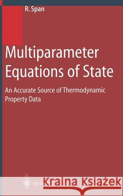 Multiparameter Equations of State: An Accurate Source of Thermodynamic Property Data R. Span Roland Span 9783540673118