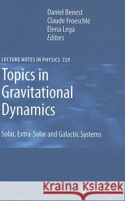 Topics in Gravitational Dynamics: Solar, Extra-Solar and Galactic Systems Claude Froeschle Elena Lega 9783540729839