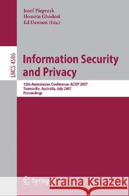 Information Security and Privacy : 12th Australasian Conference, ACISP 2007, Townsville, Australia, July 2-4, 2007, Proceedings Hossein Ghodosi 9783540734574