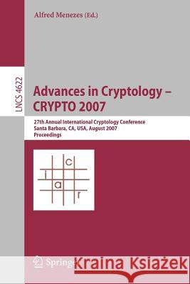 Advances in Cryptology - CRYPTO 2007: 27th Annual International Cryptology Conference Santa Barbara, CA, USA, August 19-23, 2007 Proceedings Alfred Menezes 9783540741428