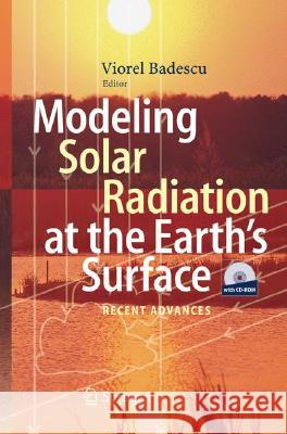 Modeling Solar Radiation at the Earth's Surface: Recent Advances Viorel Badescu 9783540774549