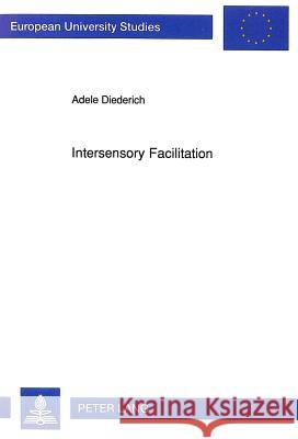 Intersensory Facilitation: Race, Superposition, and Diffusion Models for Reaction Time to Multiple Stimuli Adele Diederich 9783631449462
