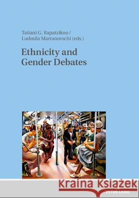 Ethnicity and Gender Debates : Cross-Readings of American Literature and Culture in the New Millennium Tatiani G. Rapatzikou Ludmila Martanovschi  9783631792230