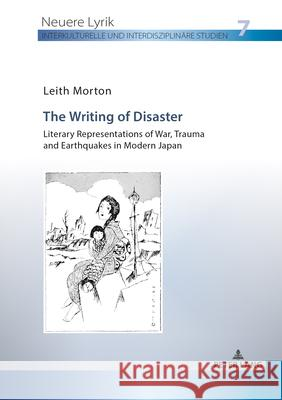The Writing of Disaster - Literary Representations of War, Trauma and Earthquakes in Modern Japan Leith Morton   9783631801529