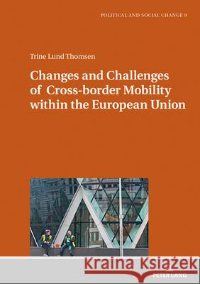 Changes and Challenges of Cross-border Mobility within the European Union Trine Lund Thomsen   9783631814383