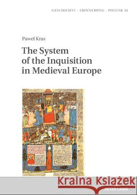 The System of the Inquisition in Medieval Europe Teresa Fazan Jan Burzynski Pawel Kras 9783631815267