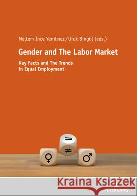 Gender and The Labor Market: Key Facts and The Trends in Equal Employment Meltem Ince Yenilmez Ufuk Bingoel  9783631817919