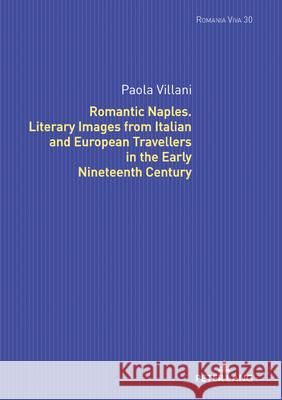 Romantic Naples. Literary Images from Italian and European Travellers in the Early Nineteenth Century Paola Villani   9783631817940