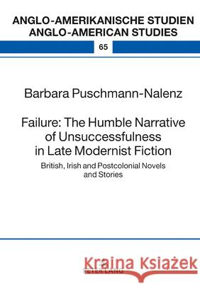Failure: The Humble Narrative of Unsuccessfulness in Late Modernist Fiction: British, Irish and Postcolonial Novels and Stories Barbara Puschmann-Nalenz   9783631826324