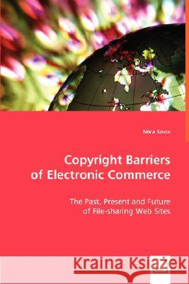 Copyright Barriers of Electronic Commerce Nra Szucs 9783639005271